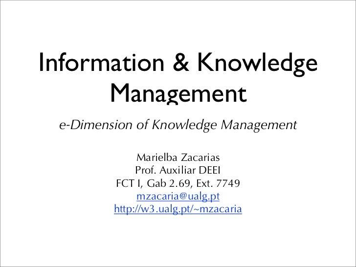 Information & Knowledge      Management e-Dimension of Knowledge Management              Marielba Zacarias              Pr...