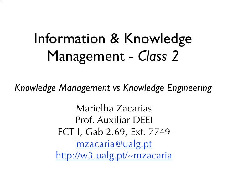 Information & Knowledge      Management - Class 2Knowledge Management vs Knowledge Engineering              Marielba Zacar...