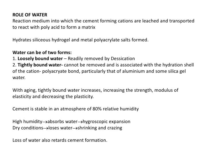 ROLE OF WATERReaction medium into which the cement forming cations are leached and transportedto react with poly acid to f...