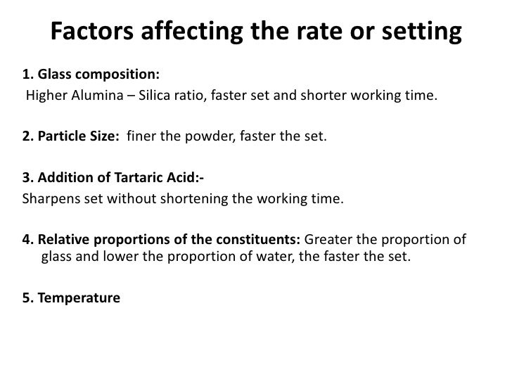 Factors affecting the rate or setting1. Glass composition:Higher Alumina – Silica ratio, faster set and shorter working ti...