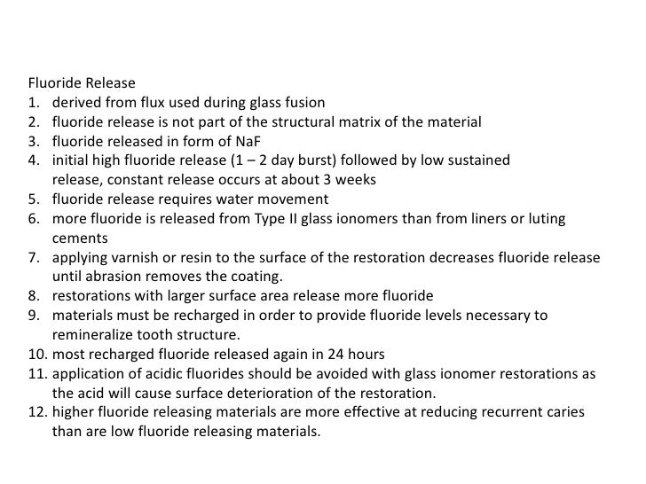 Fluoride Release1. derived from flux used during glass fusion2. fluoride release is not part of the structural matrix of t...