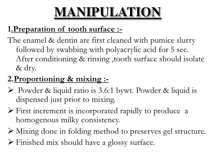 MANIPULATION1.Preparation of tooth surface :-The enamel & dentin are first cleaned with pumice slurry   followed by swabbi...