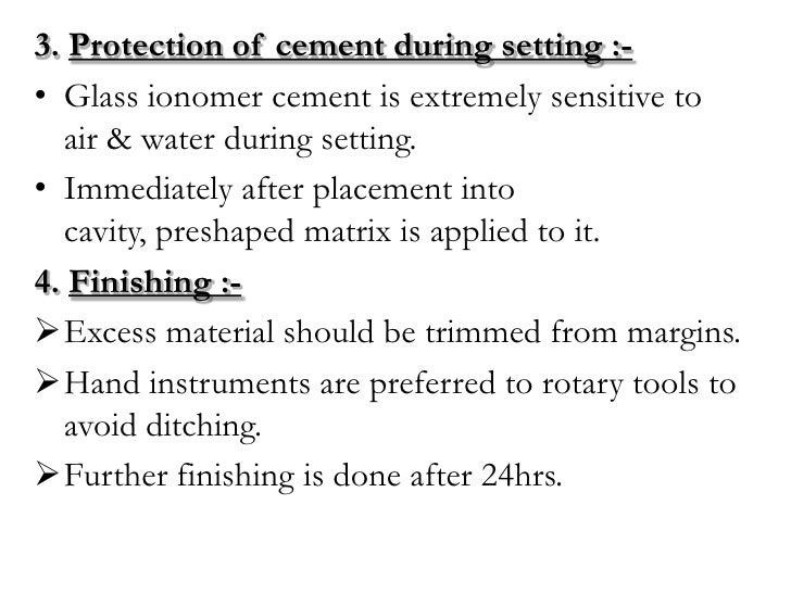 3. Protection of cement during setting :-• Glass ionomer cement is extremely sensitive to  air & water during setting.• Im...