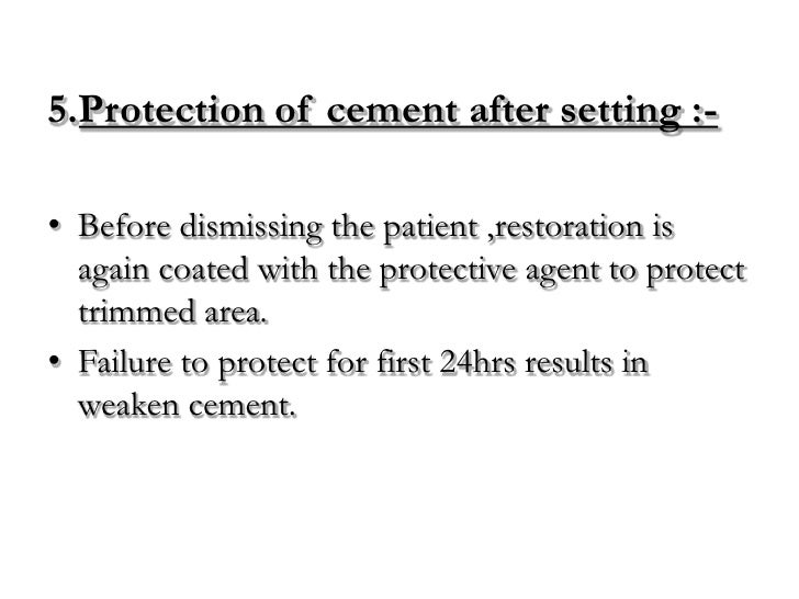 5.Protection of cement after setting :-• Before dismissing the patient ,restoration is  again coated with the protective a...