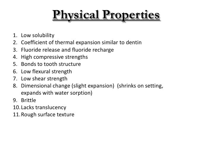Physical Properties1. Low solubility2. Coefficient of thermal expansion similar to dentin3. Fluoride release and fluoride ...