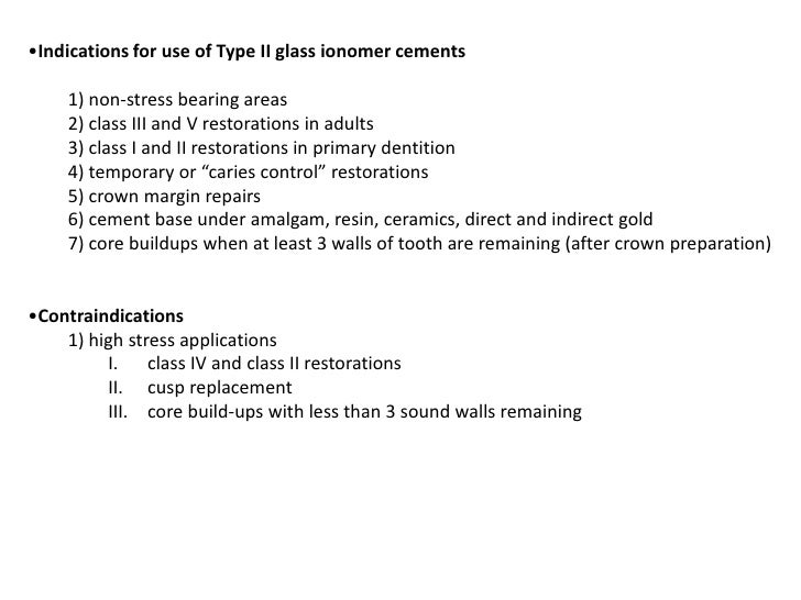 •Indications for use of Type II glass ionomer cements    1) non-stress bearing areas    2) class III and V restorations in...