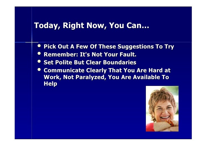 Today, Right Now, You Can…  • Pick Out A Few Of These Suggestions To Try • Remember: It's Not Your Fault. • Set Polite But...