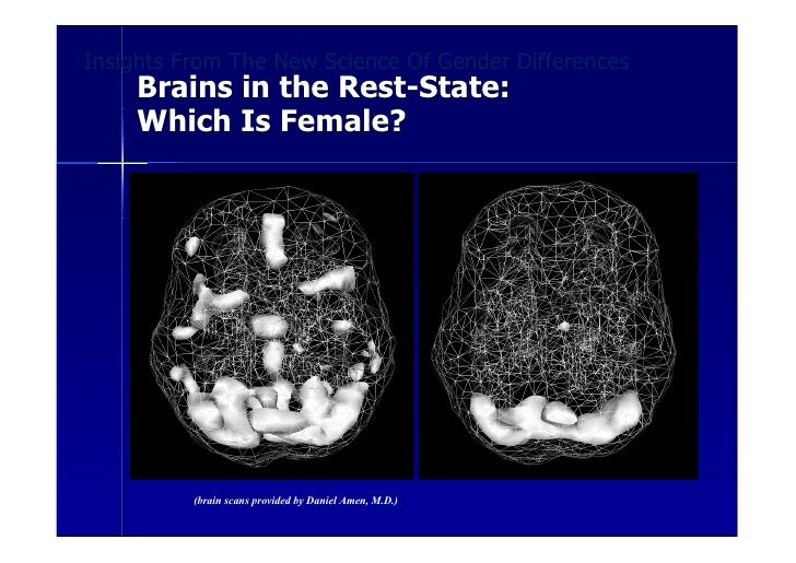 Insights From The New Science Of Gender Differences     Brains in the Rest-State:     Which Is Female?               (brai...