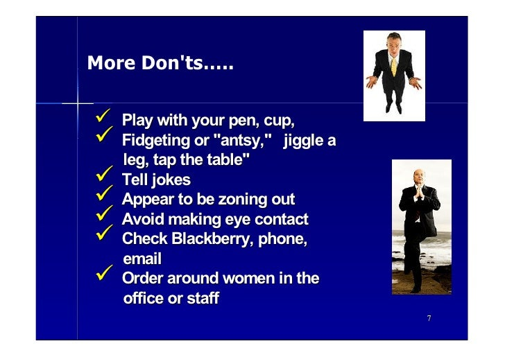 More Don'ts…..  ü   Play with your pen, cup, ü   Fidgeting or quot;antsy,quot; jiggle a     leg, tap the tablequot; ü   Te...