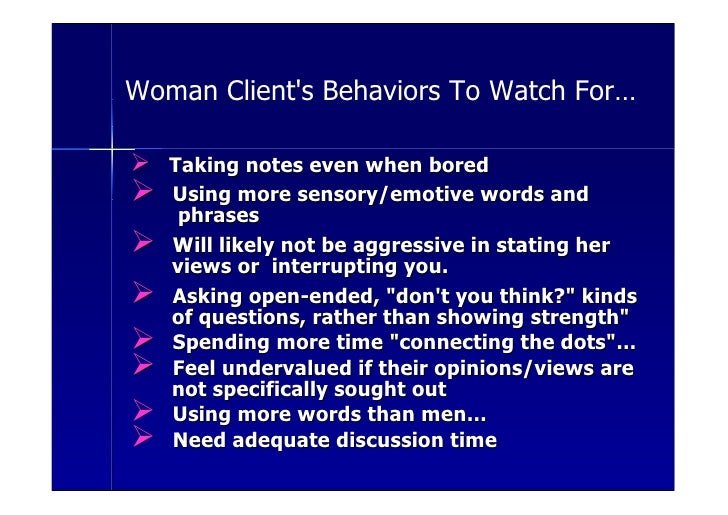 Woman Client's Behaviors To Watch For…  Ø Taking notes even when bored Ø   Using more sensory/emotive words and      phras...