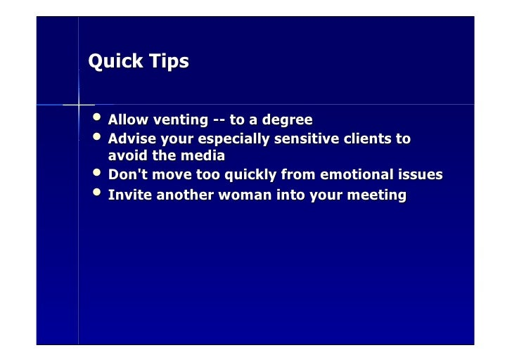 Quick Tips  • Allow venting -- to a degree • Advise your especially sensitive clients to     avoid the media •   Don't mov...