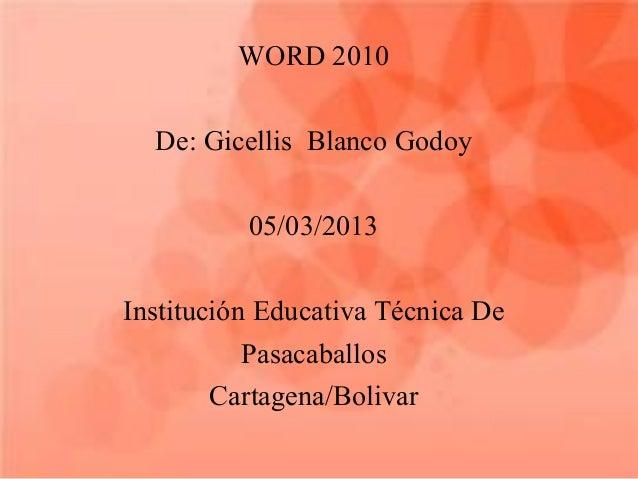 WORD 2010  De: Gicellis Blanco Godoy          05/03/2013Institución Educativa Técnica De           Pasacaballos        Car...