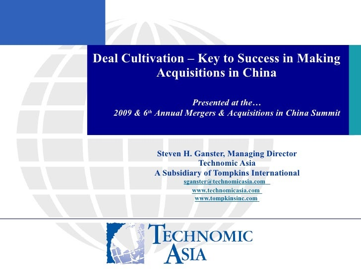 Deal Cultivation – Key to Success in Making Acquisitions in China Steven H. Ganster, Managing Director Technomic Asia A Su...