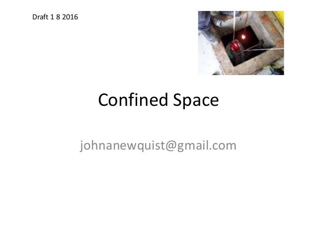 Confined Space johnanewquist@gmail.com Draft 1 8 2016