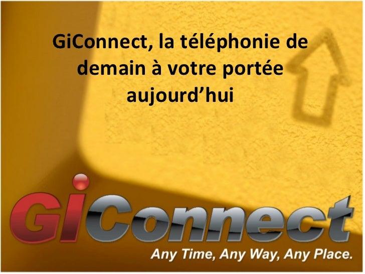 GiConnect, la téléphonie de demain à votre portée aujourd'hui