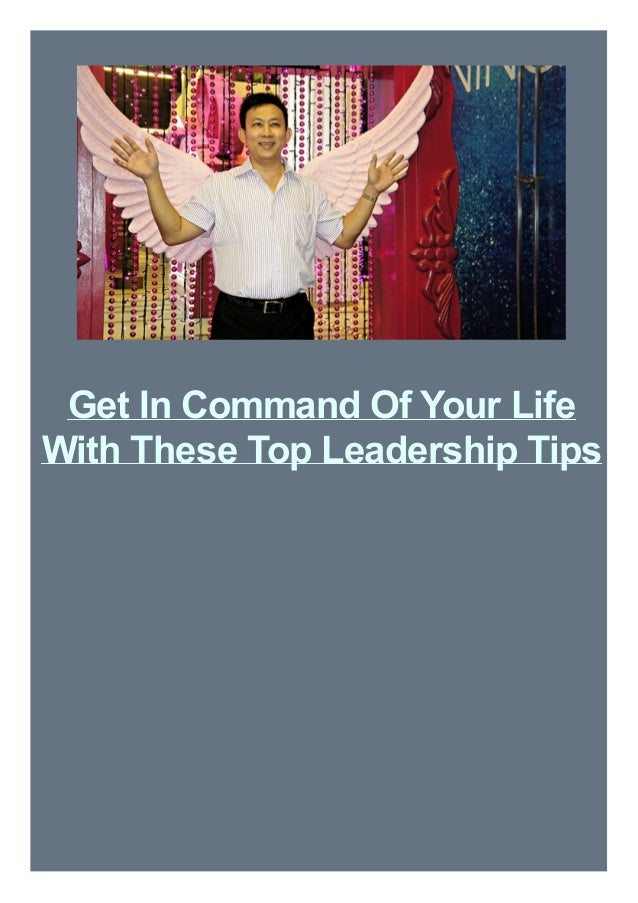 Get In Command Of Your Life With These Top Leadership Tips