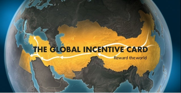 THE GLOBAL INCENTIVE CARD Reward the world