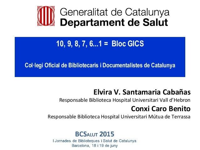 Elvira V. Santamaria Cabañas Responsable Biblioteca Hospital Universitari Vall d'Hebron Conxi Caro Benito Responsable Bibl...