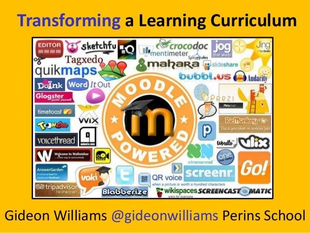 Transforming a Learning Curriculum Gideon Williams @gideonwilliams Perins School