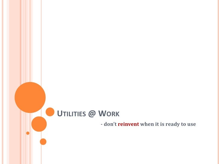 UTILITIES @ WORK           - don't reinvent when it is ready to use