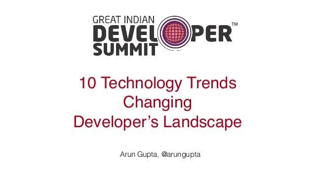 10 Technology Trends Changing Developer's Landscape Arun Gupta, @arungupta
