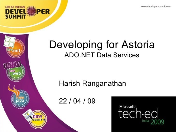 Harish Ranganathan 22 / 04 / 09 Developing for Astoria ADO.NET Data Services
