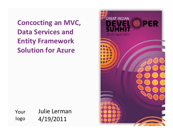 Concocting an MVC,Data Services andEntity FrameworkSolution for AzureYour   Julie Lermanlogo   4/19/2011
