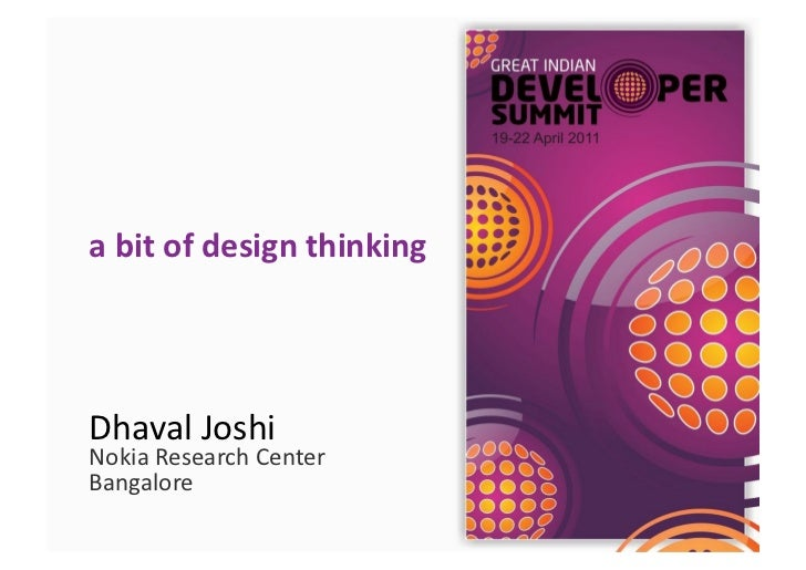 a	  bit	  of	  design	  thinking	  	  Dhaval	  Joshi	   	  Nokia	  Research	  Center	  Bangalore