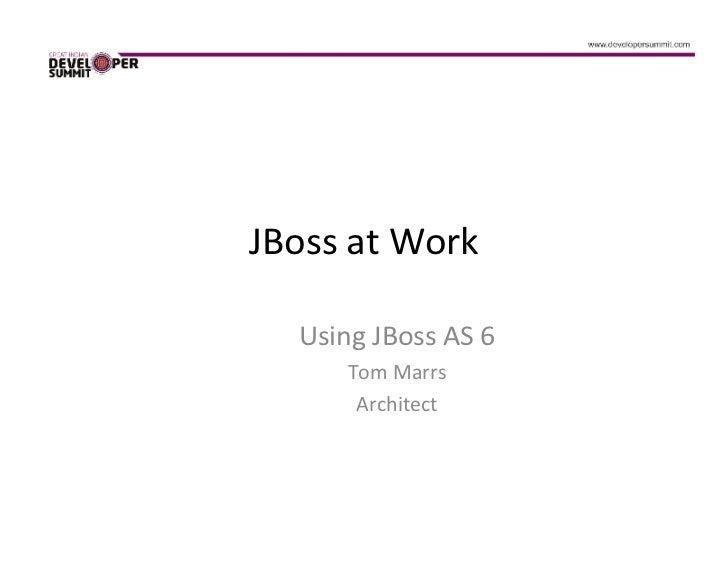 JBoss at Work  Using JBoss AS 6     Tom Marrs      Architect