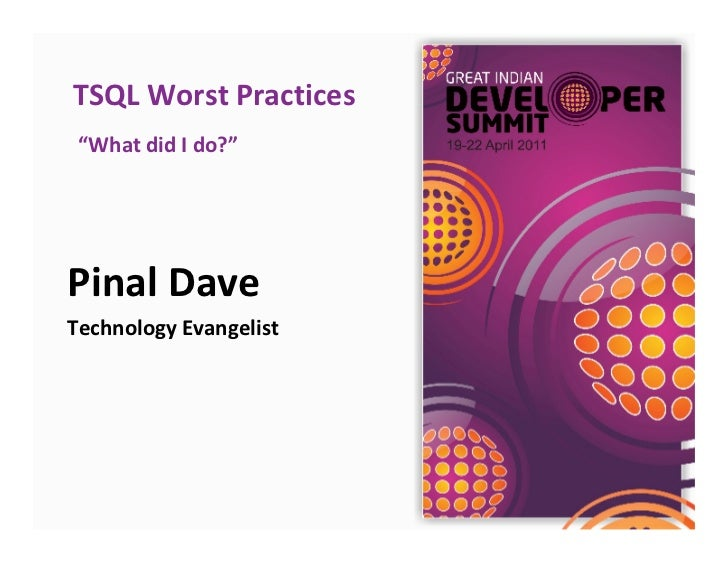 "TSQL Worst Practices ""What did I do?""Pinal DaveTechnology Evangelist"