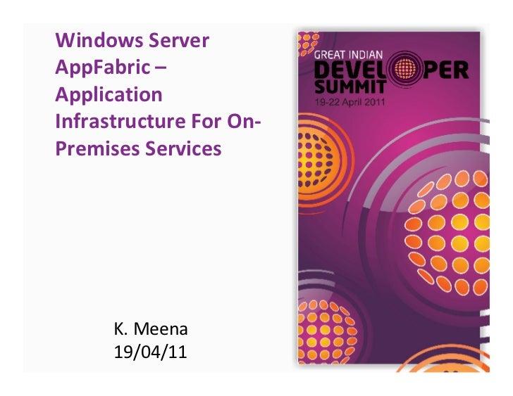 Windows ServerAppFabric –ApplicationInfrastructure For On-Premises Services      K. Meena      19/04/11