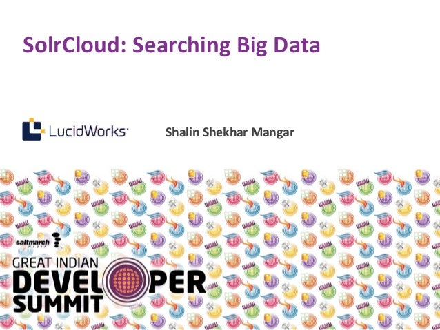 SolrCloud: Searching Big Data Shalin Shekhar Mangar
