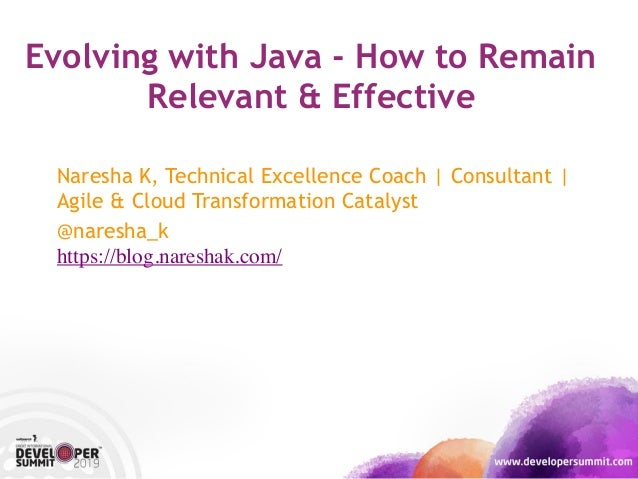 Evolving with Java - How to Remain Relevant & Effective Naresha K, Technical Excellence Coach | Consultant | Agile & Cloud...