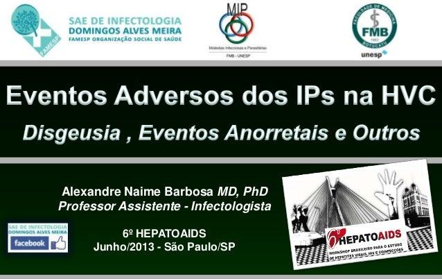 Alexandre Naime Barbosa MD, PhDProfessor Assistente - Infectologista6º HEPATOAIDSJunho/2013 - São Paulo/SP