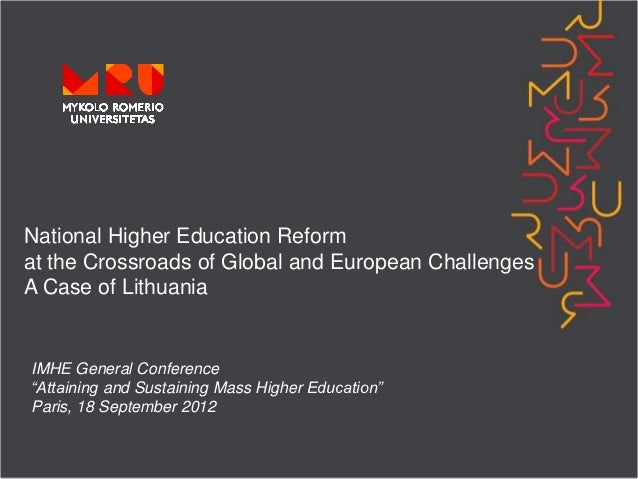 National Higher Education Reformat the Crossroads of Global and European ChallengesA Case of LithuaniaIMHE General Confere...