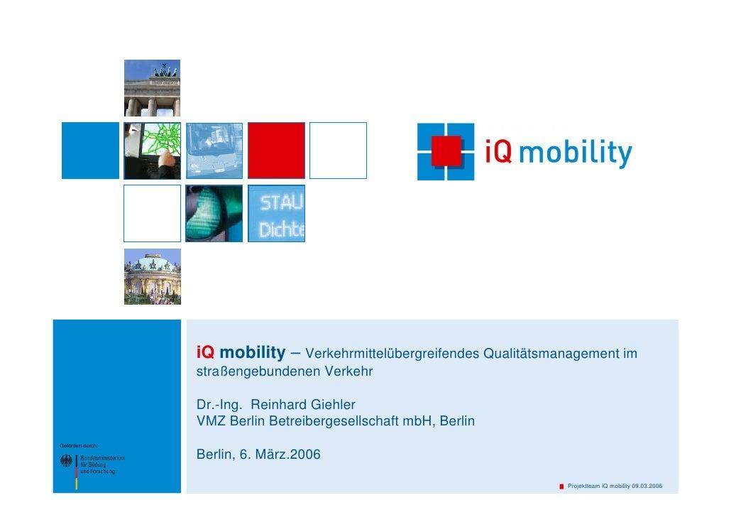 iQ mobility – Verkehrmittelübergreifendes Qualitätsmanagement im                    straßengebundenen Verkehr             ...