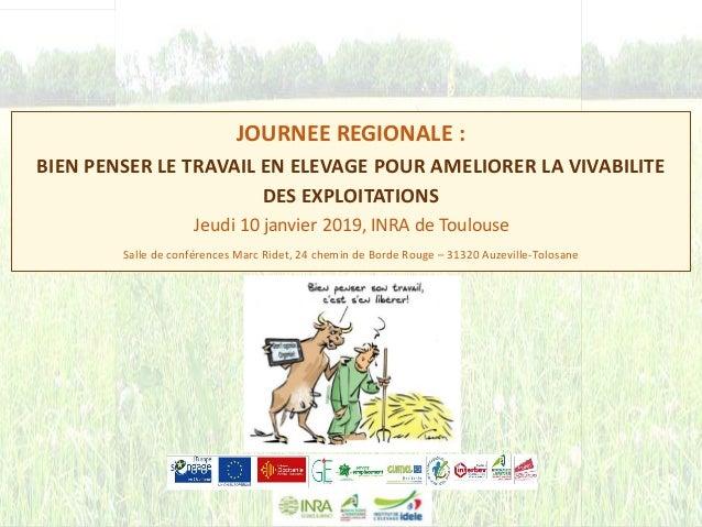 1 JOURNEE REGIONALE : BIEN PENSER LE TRAVAIL EN ELEVAGE POUR AMELIORER LA VIVABILITE DES EXPLOITATIONS Jeudi 10 janvier 20...