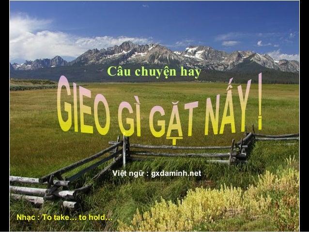 Câu chuyện hayViệt ngữ : gxdaminh.netNhạc : To take… to hold…
