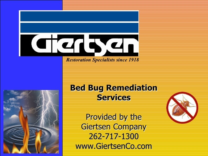 Restoration Specialists since 1918 Bed Bug Remediation Services Provided by the Giertsen Company Bed Bug Remediation Servi...