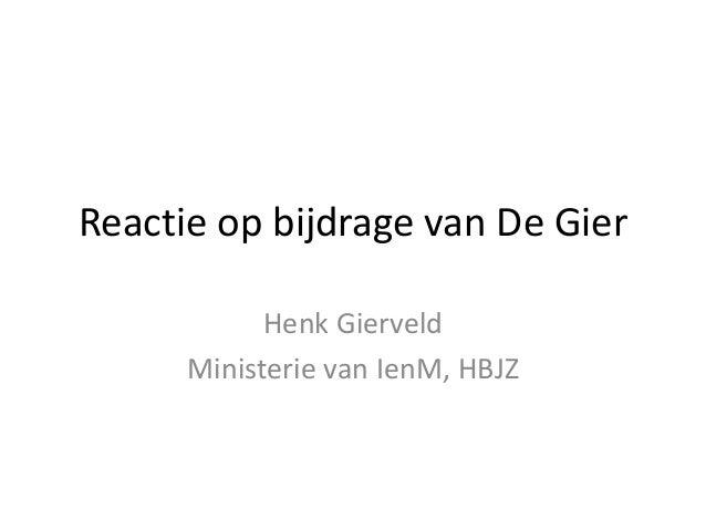 Reactie op bijdrage van De Gier            Henk Gierveld      Ministerie van IenM, HBJZ