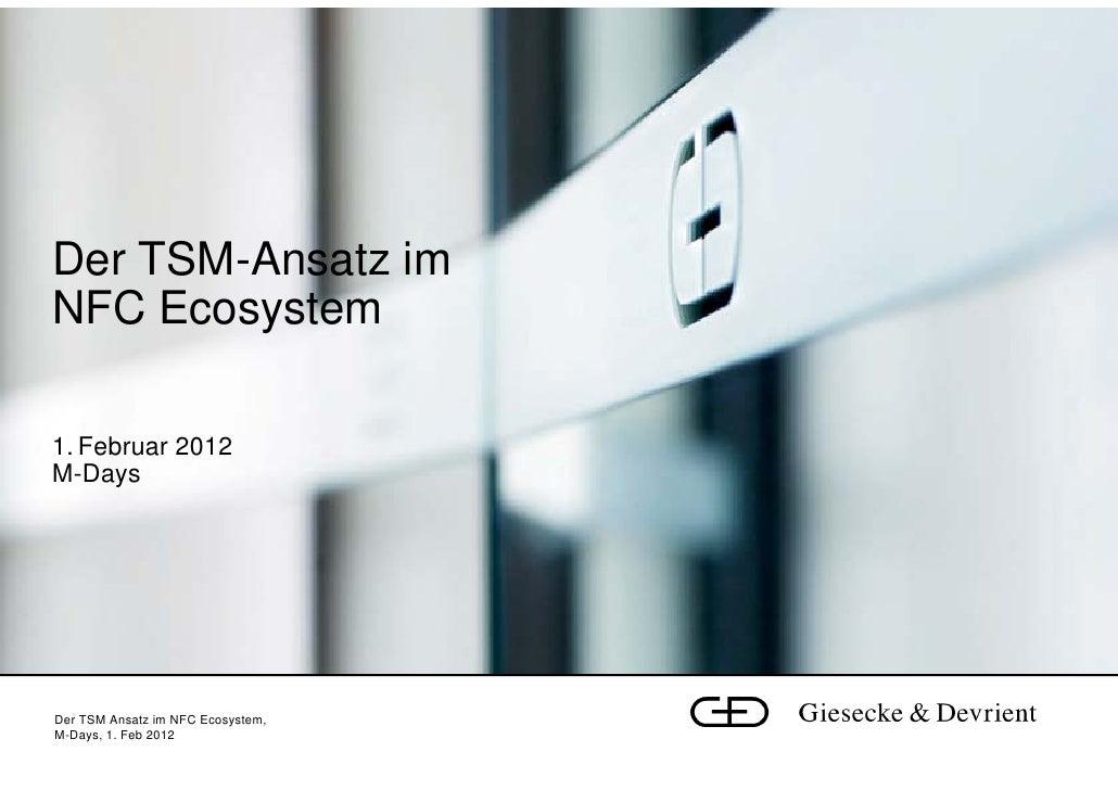 Der TSM-Ansatz imNFC Ecosystem1. Februar 2012M-DaysDer TSM Ansatz im NFC Ecosystem,M-Days, 1. Feb 2012
