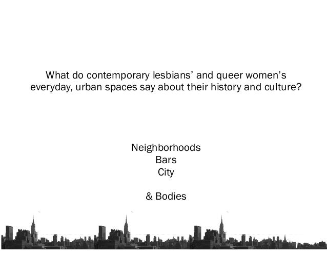 Neighborhoods Bars City & Bodies What do contemporary lesbians' and queer women's everyday, urban spaces say about their h...