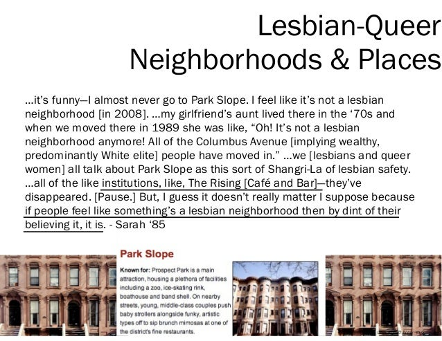 Lesbian-Queer Neighborhoods & Places …it's funny—I almost never go to Park Slope. I feel like it's not a lesbian neighborh...