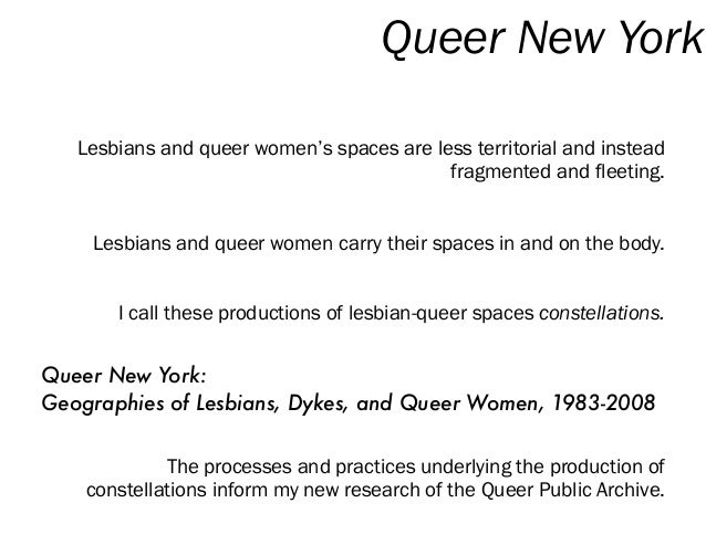 Lesbians and queer women's spaces are less territorial and instead fragmented and fleeting. Lesbians and queer women carry...
