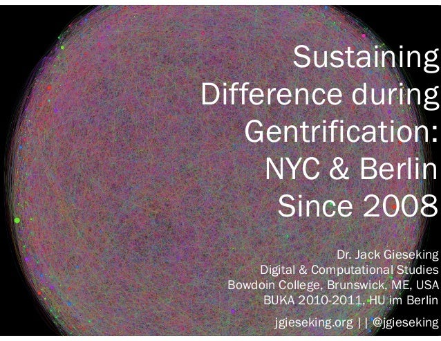 Sustaining  Difference during  Gentrification:  NYC & Berlin  Since 2008  Dr. Jack Gieseking  Digital & Computational Stud...