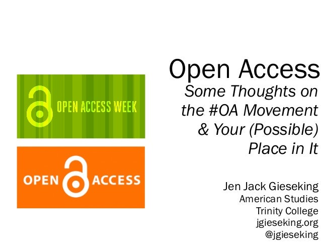 Open Access Some Thoughts on the #OA Movement & Your (Possible) Place in It Jen Jack Gieseking American Studies Trinity Co...