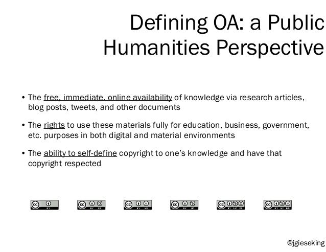 Defining OA: a Public Humanities Perspective • The free, immediate, online availability of knowledge via research articles...