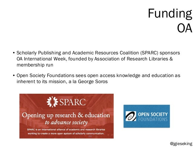Funding OA • Scholarly Publishing and Academic Resources Coalition (SPARC) sponsors OA International Week, founded by Asso...