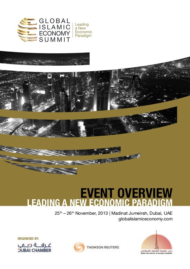 EVENT OVERVIEW  LEADING A NEW ECONOMIC PARADIGM 25th – 26th November, 2013 | Madinat Jumeirah, Dubai, UAE globalislamiceco...