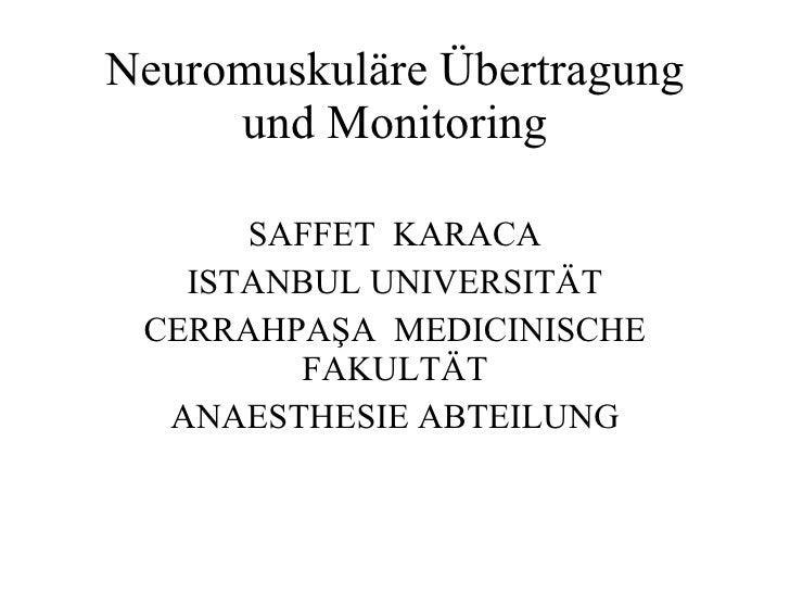 Neuromuskul ä re Übertragung und Monitoring SAFFET  KARACA ISTANBUL UNIVERSIT Ä T CERRAHPAŞA  MEDICINISCHE FAKULT Ä T ANAE...